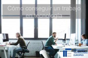 Cómo conseguir un trabajo en tecnologia (1)